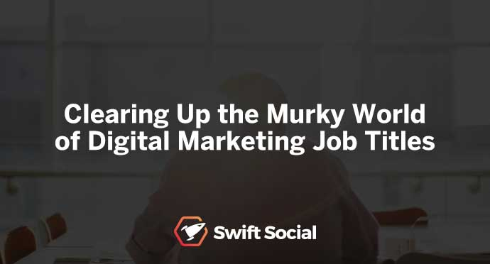 Clearing Up the Murky World of Digital Marketing Job Titles