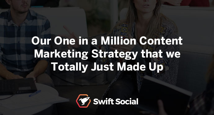 Our One in a Million Content Marketing Strategy that we just Totally Made Up